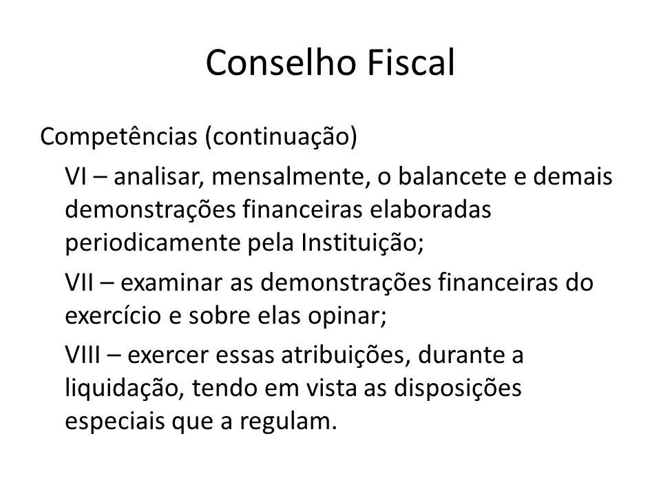 Conselho Fiscal Competências (continuação) VI – analisar, mensalmente, o balancete e demais demonstrações financeiras elaboradas periodicamente pela I