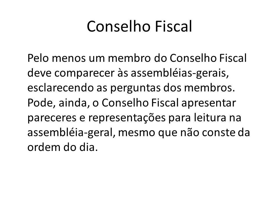 Conselho Fiscal Pelo menos um membro do Conselho Fiscal deve comparecer às assembléias-gerais, esclarecendo as perguntas dos membros. Pode, ainda, o C