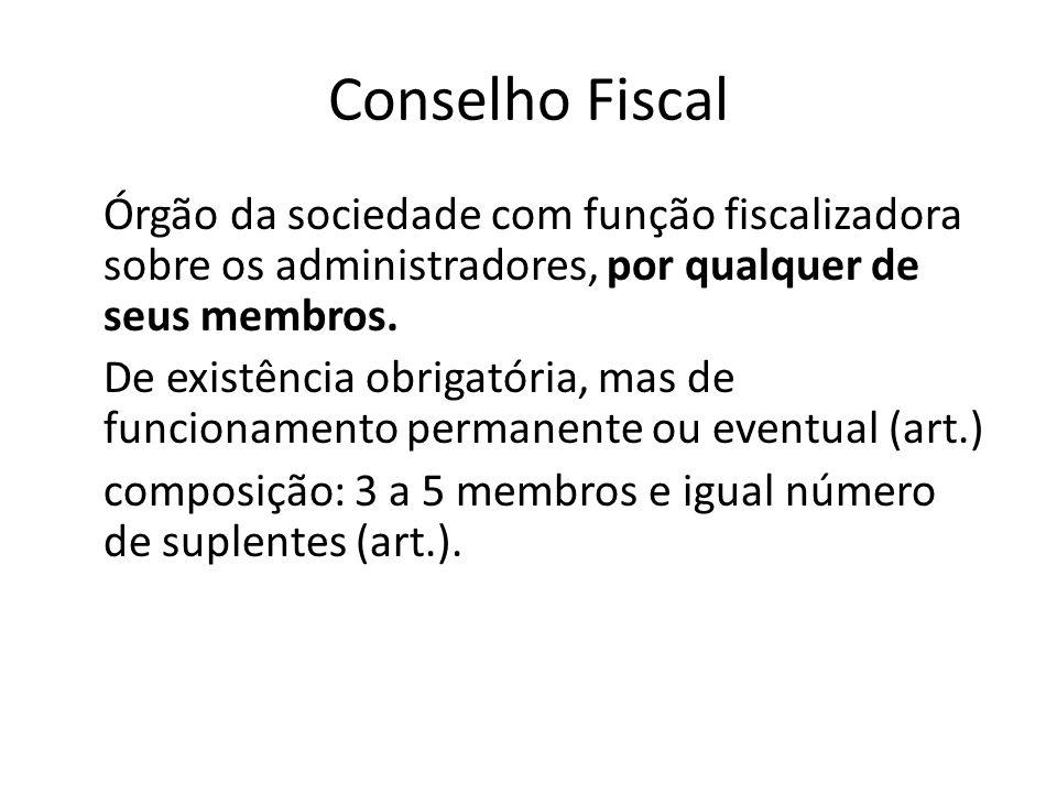 Conselho Fiscal Órgão da sociedade com função fiscalizadora sobre os administradores, por qualquer de seus membros. De existência obrigatória, mas de
