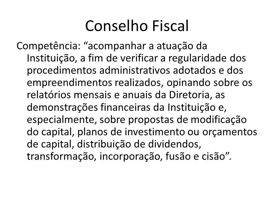 Conselho Fiscal Competência: acompanhar a atuação da Instituição, a fim de verificar a regularidade dos procedimentos administrativos adotados e dos e
