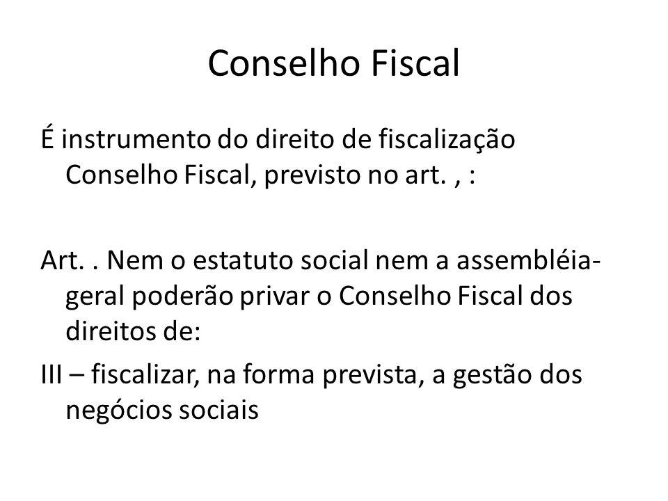 Conselho Fiscal É instrumento do direito de fiscalização Conselho Fiscal, previsto no art., : Art.. Nem o estatuto social nem a assembléia- geral pode