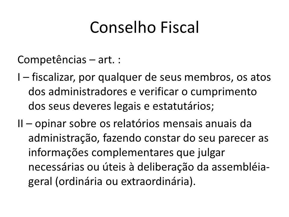 Conselho Fiscal Competências – art. : I – fiscalizar, por qualquer de seus membros, os atos dos administradores e verificar o cumprimento dos seus dev