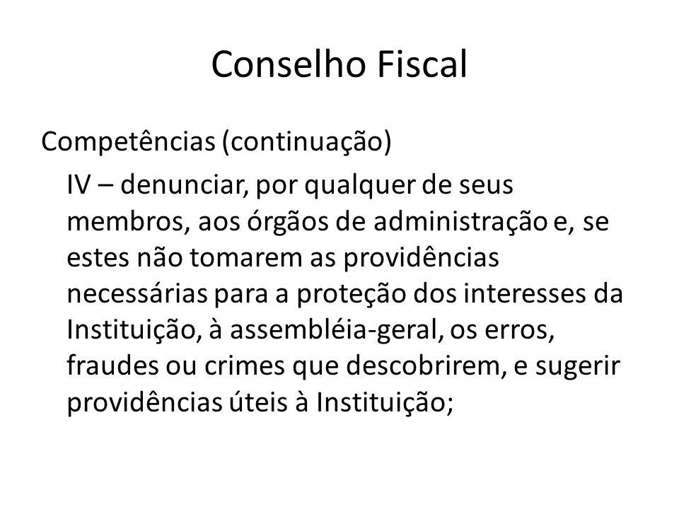 Conselho Fiscal Competências (continuação) IV – denunciar, por qualquer de seus membros, aos órgãos de administração e, se estes não tomarem as provid