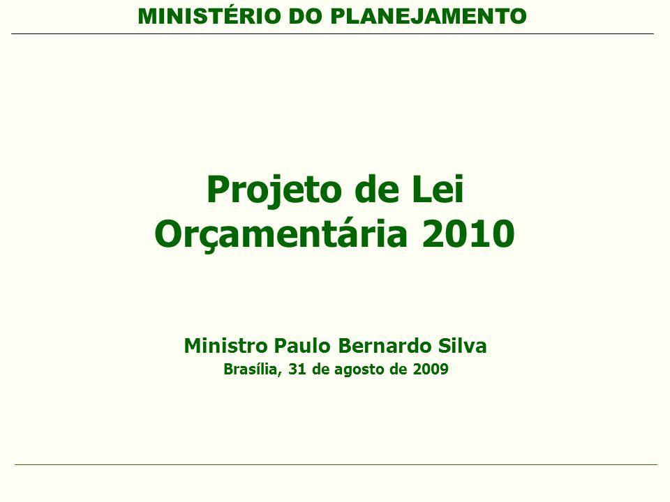 MINISTÉRIO DO PLANEJAMENTO Projeto de Lei Orçamentária 2010 Ministro Paulo Bernardo Silva Brasília, 31 de agosto de 2009