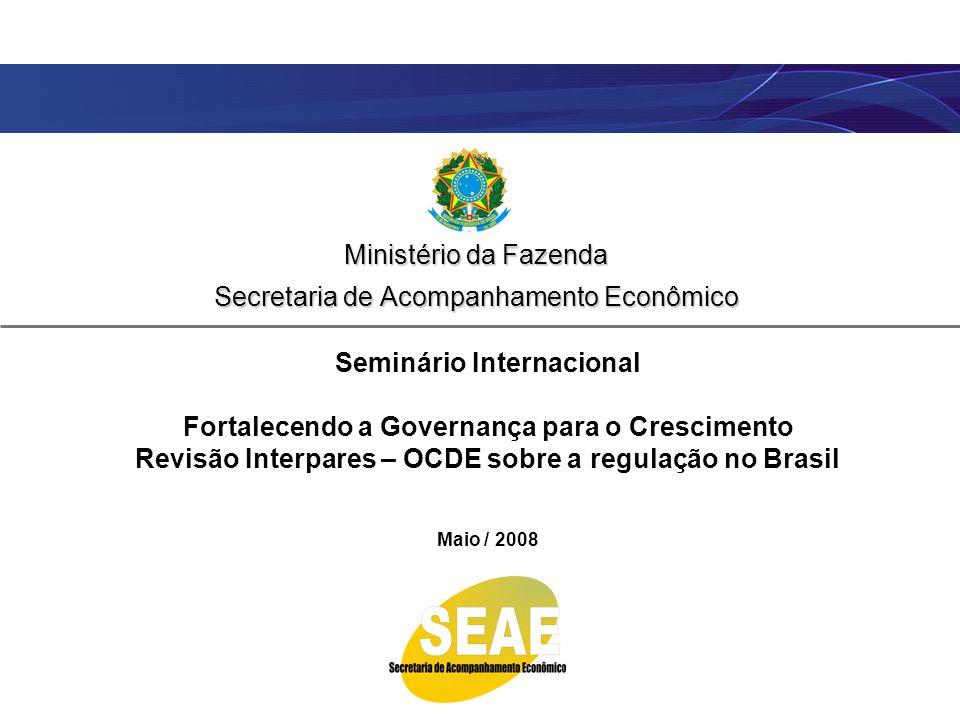 Ministério da Fazenda Secretaria de Acompanhamento Econômico Seminário Internacional Fortalecendo a Governança para o Crescimento Revisão Interpares –