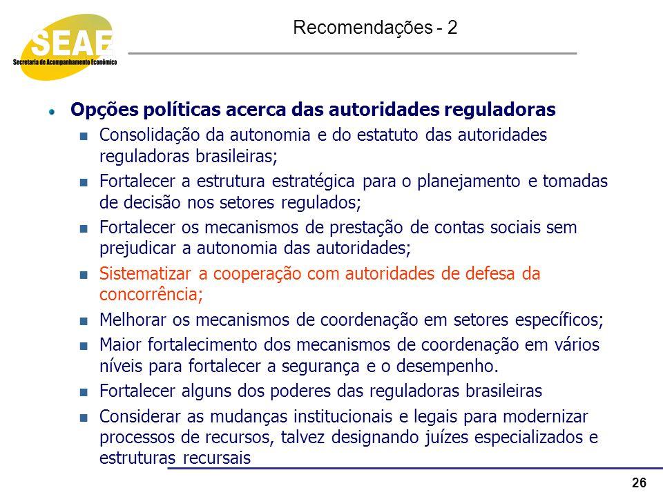 26 Opções políticas acerca das autoridades reguladoras Consolidação da autonomia e do estatuto das autoridades reguladoras brasileiras; Fortalecer a e