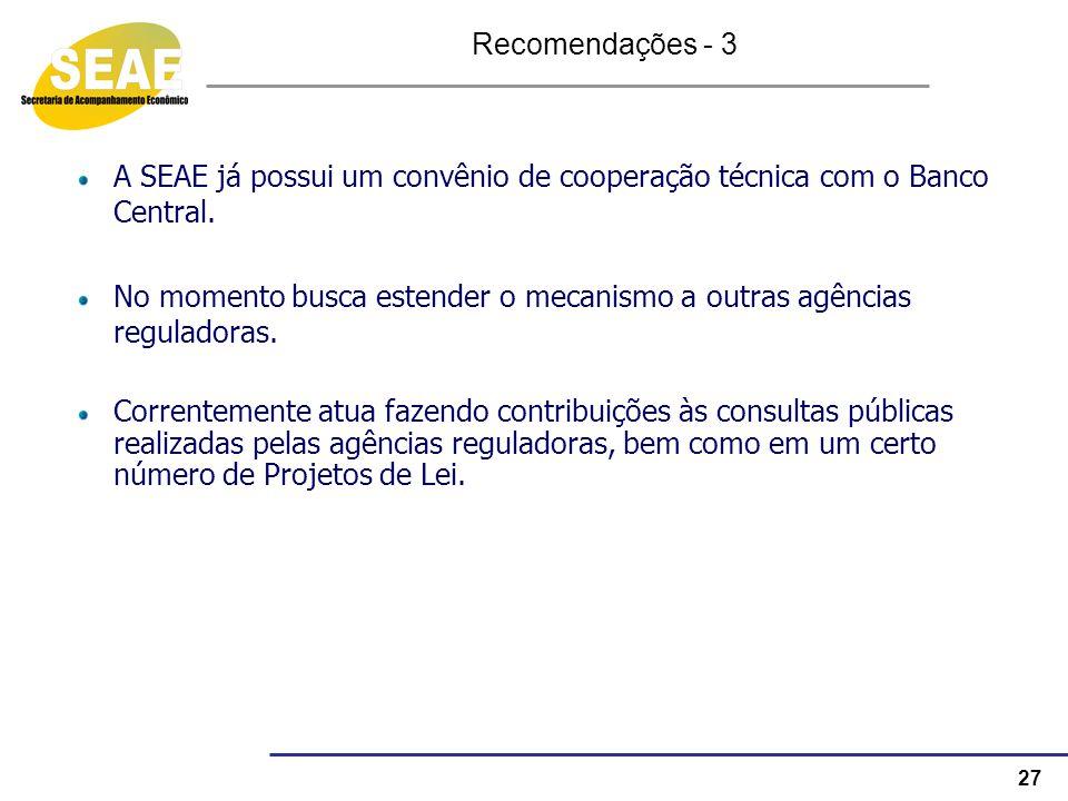 27 A SEAE já possui um convênio de cooperação técnica com o Banco Central. No momento busca estender o mecanismo a outras agências reguladoras. Corren
