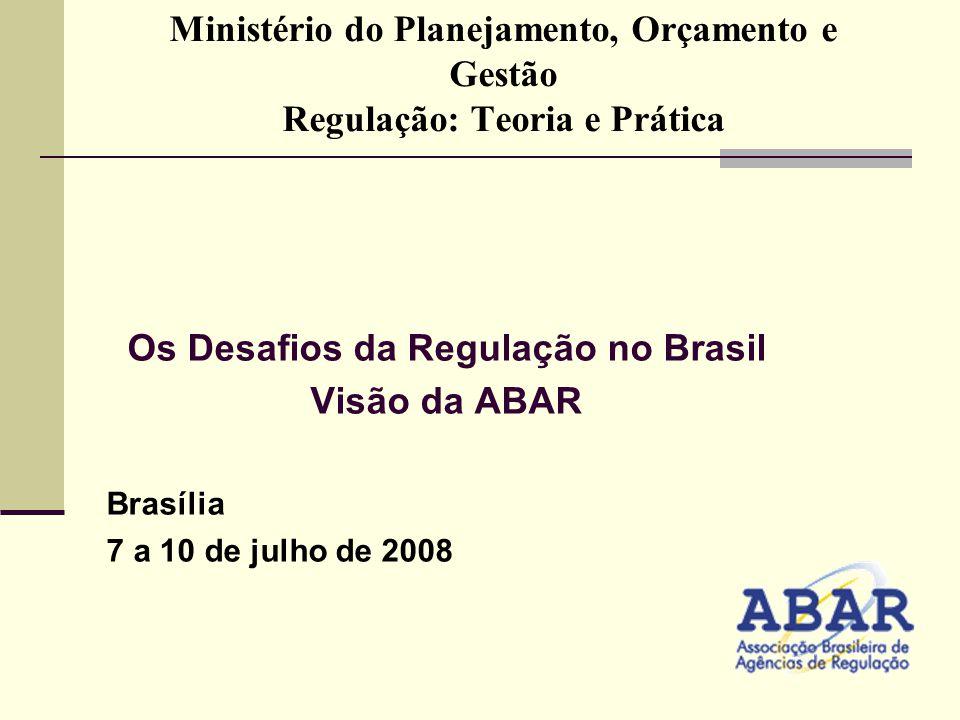 Os Desafios da Regulação no Brasil Objetivo da ABAR Contribuir para o avanço e consolidação das atividades de regulação em todo o Brasil, por intermédio do: aprimoramento dos atos, da estruturação física, capacitação e incremento dos Recursos Humanos das AR´s