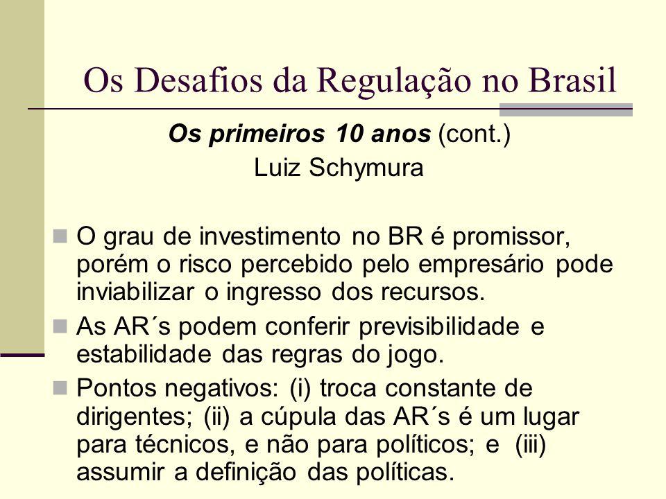 Os Desafios da Regulação no Brasil Os primeiros 10 anos (cont.) Luiz Schymura O grau de investimento no BR é promissor, porém o risco percebido pelo e