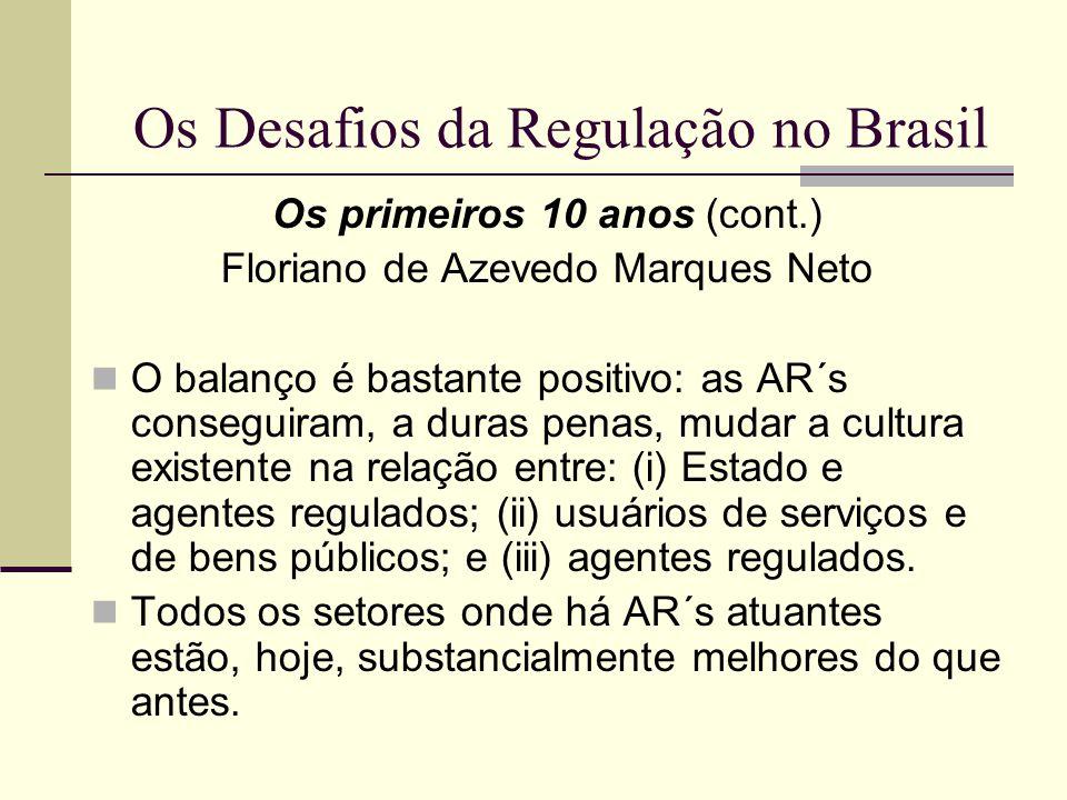 Os Desafios da Regulação no Brasil Os primeiros 10 anos (cont.) Floriano de Azevedo Marques Neto O balanço é bastante positivo: as AR´s conseguiram, a