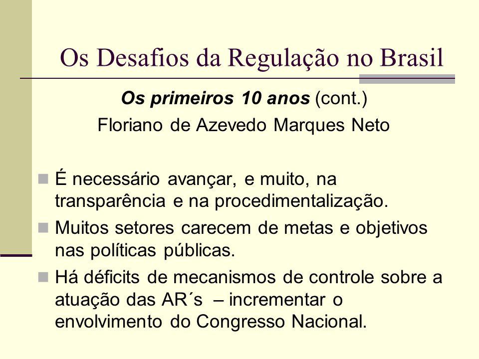 Os Desafios da Regulação no Brasil Os primeiros 10 anos (cont.) Floriano de Azevedo Marques Neto É necessário avançar, e muito, na transparência e na