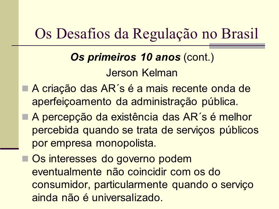 Os Desafios da Regulação no Brasil Os primeiros 10 anos (cont.) Jerson Kelman A criação das AR´s é a mais recente onda de aperfeiçoamento da administr
