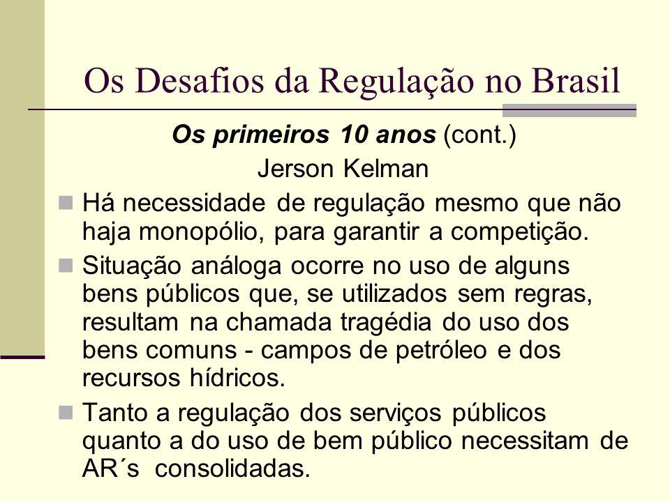 Os Desafios da Regulação no Brasil Os primeiros 10 anos (cont.) Jerson Kelman Há necessidade de regulação mesmo que não haja monopólio, para garantir
