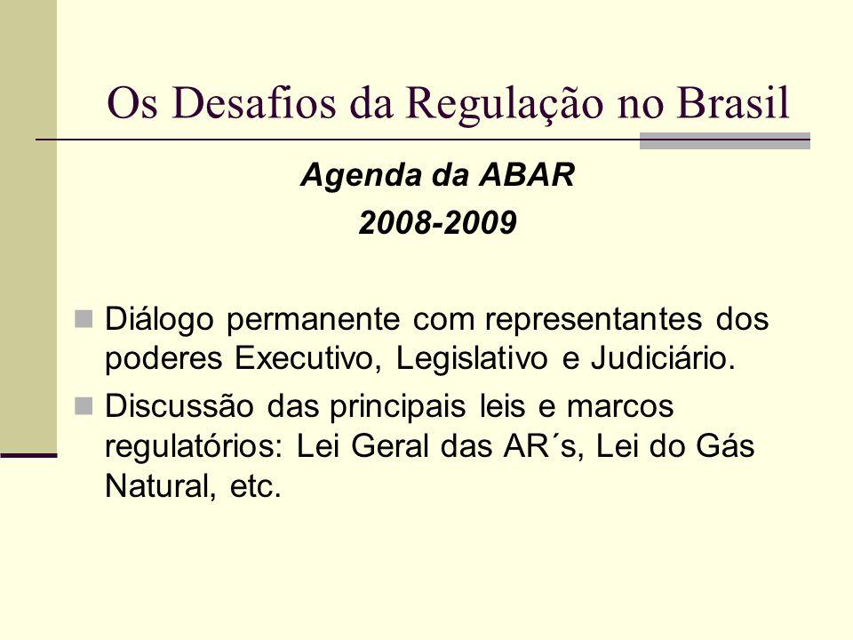 Os Desafios da Regulação no Brasil Agenda da ABAR 2008-2009 Diálogo permanente com representantes dos poderes Executivo, Legislativo e Judiciário. Dis