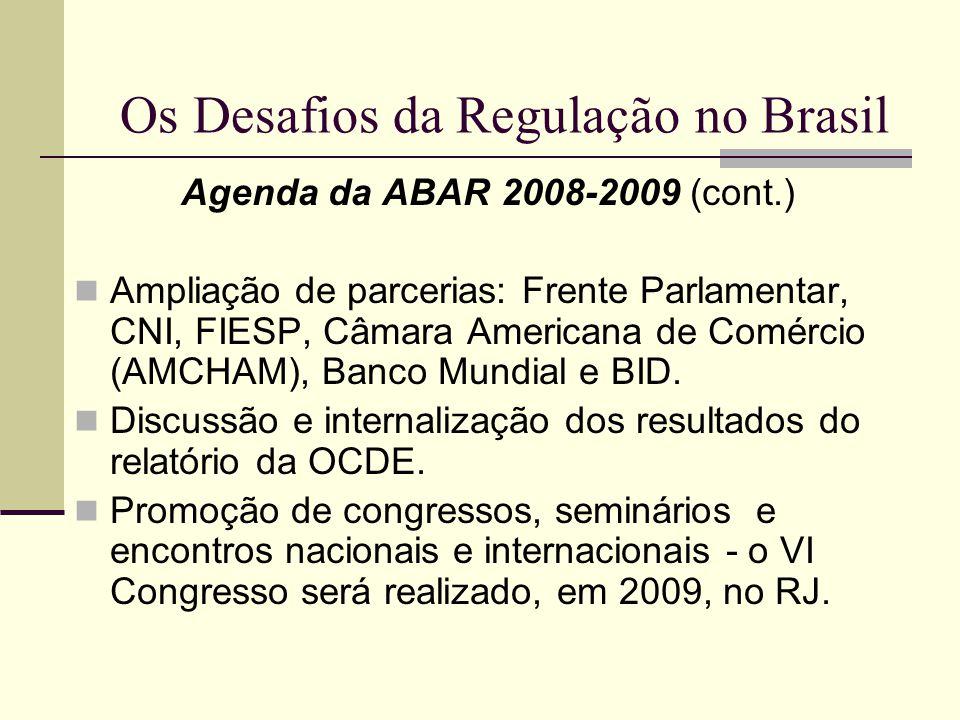 Os Desafios da Regulação no Brasil Agenda da ABAR 2008-2009 (cont.) Ampliação de parcerias: Frente Parlamentar, CNI, FIESP, Câmara Americana de Comérc