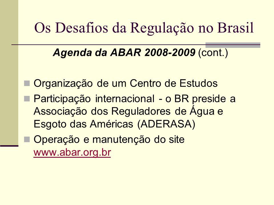 Os Desafios da Regulação no Brasil Agenda da ABAR 2008-2009 (cont.) Organização de um Centro de Estudos Participação internacional - o BR preside a As