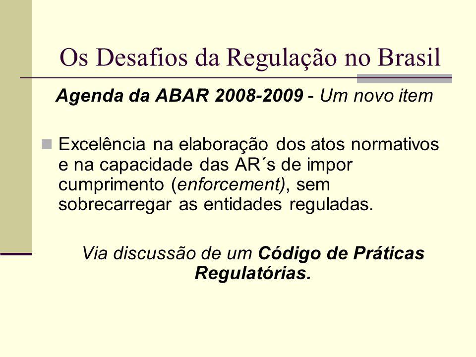 Os Desafios da Regulação no Brasil Agenda da ABAR 2008-2009 - Um novo item Excelência na elaboração dos atos normativos e na capacidade das AR´s de im