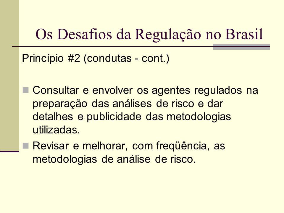 Os Desafios da Regulação no Brasil Princípio #2 (condutas - cont.) Consultar e envolver os agentes regulados na preparação das análises de risco e dar