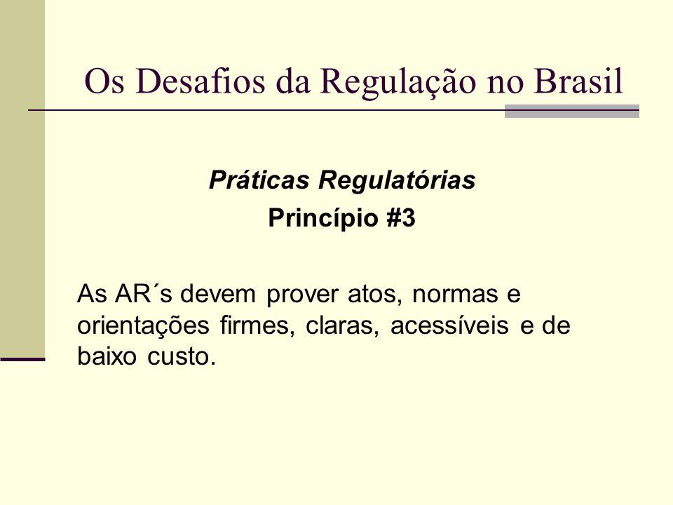 Os Desafios da Regulação no Brasil Práticas Regulatórias Princípio #3 As AR´s devem prover atos, normas e orientações firmes, claras, acessíveis e de
