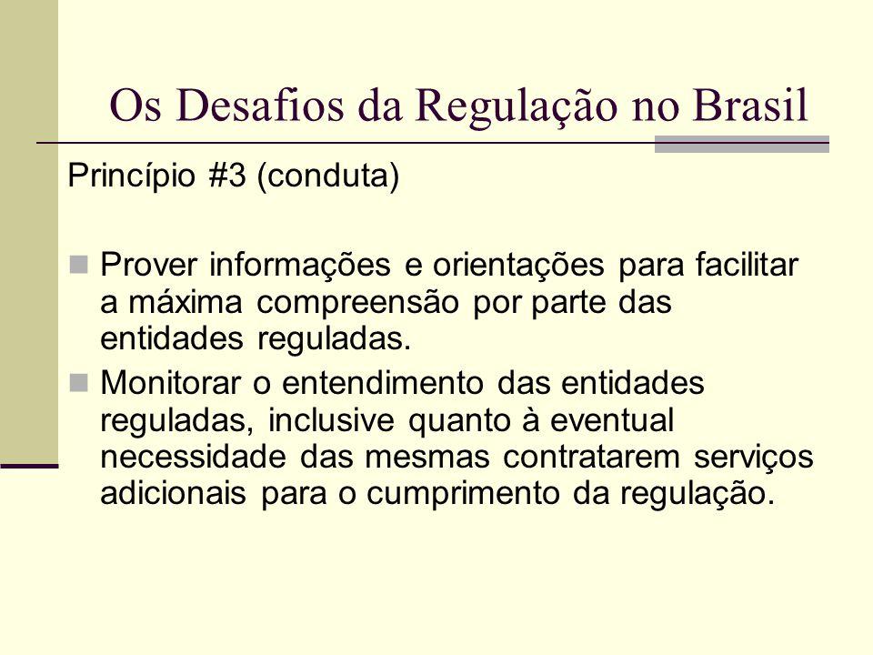 Os Desafios da Regulação no Brasil Princípio #3 (conduta) Prover informações e orientações para facilitar a máxima compreensão por parte das entidades