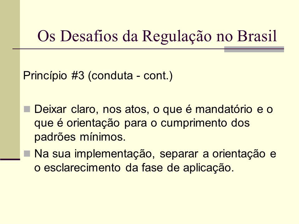 Os Desafios da Regulação no Brasil Princípio #3 (conduta - cont.) Deixar claro, nos atos, o que é mandatório e o que é orientação para o cumprimento d