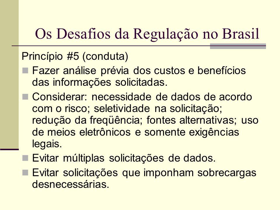 Os Desafios da Regulação no Brasil Princípio #5 (conduta) Fazer análise prévia dos custos e benefícios das informações solicitadas. Considerar: necess