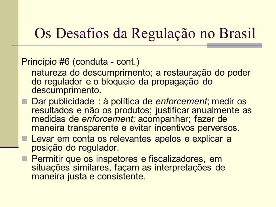 Os Desafios da Regulação no Brasil Princípio #6 (conduta - cont.) natureza do descumprimento; a restauração do poder do regulador e o bloqueio da prop