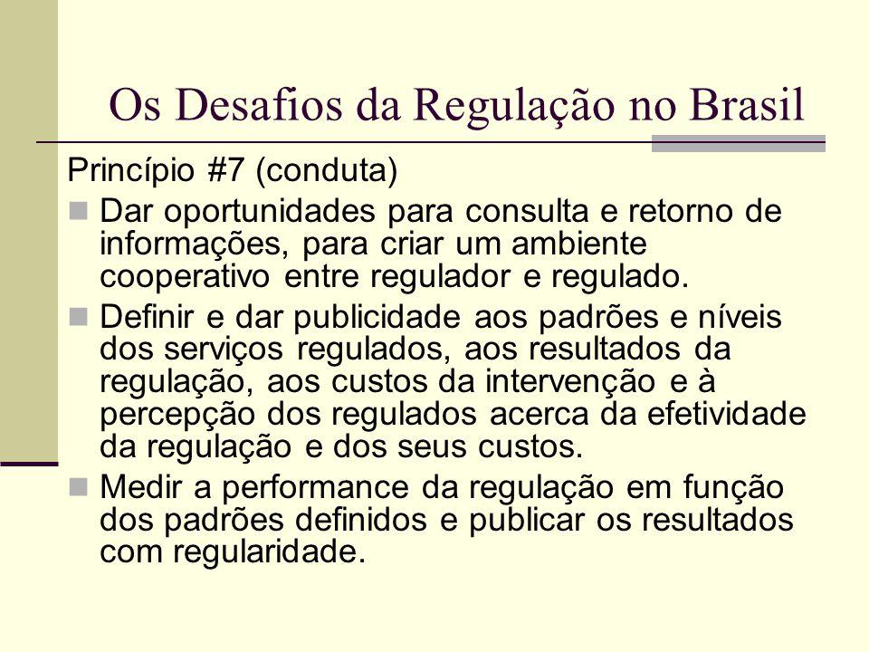 Os Desafios da Regulação no Brasil Princípio #7 (conduta) Dar oportunidades para consulta e retorno de informações, para criar um ambiente cooperativo