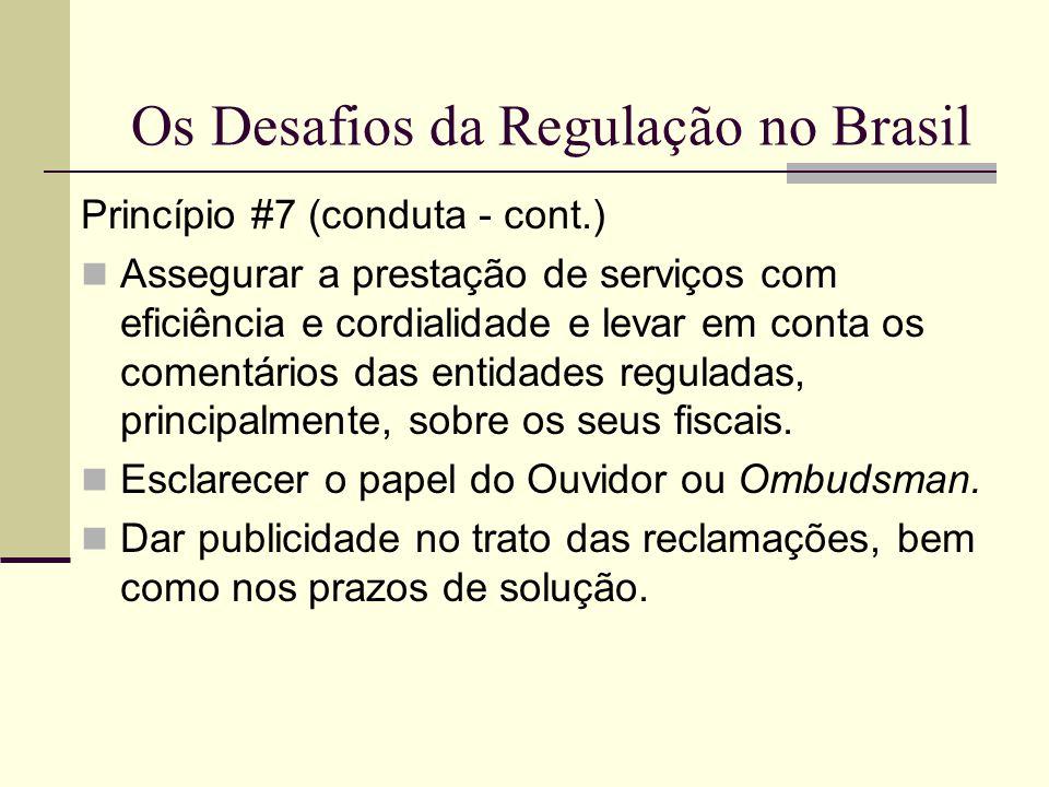 Os Desafios da Regulação no Brasil Princípio #7 (conduta - cont.) Assegurar a prestação de serviços com eficiência e cordialidade e levar em conta os