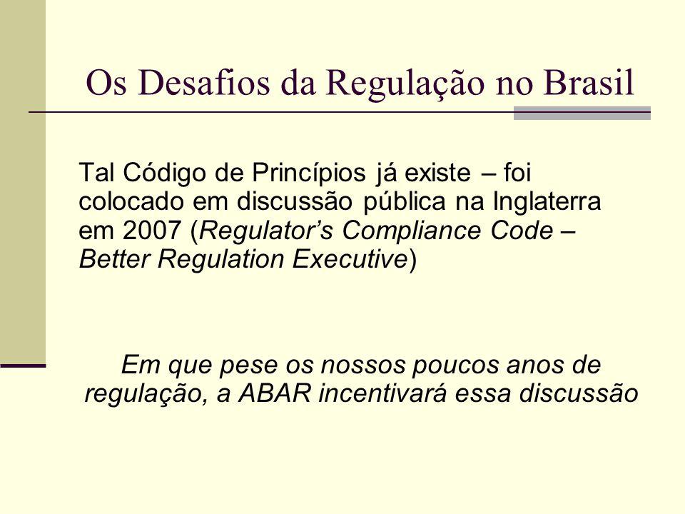 Os Desafios da Regulação no Brasil Tal Código de Princípios já existe – foi colocado em discussão pública na Inglaterra em 2007 (Regulators Compliance
