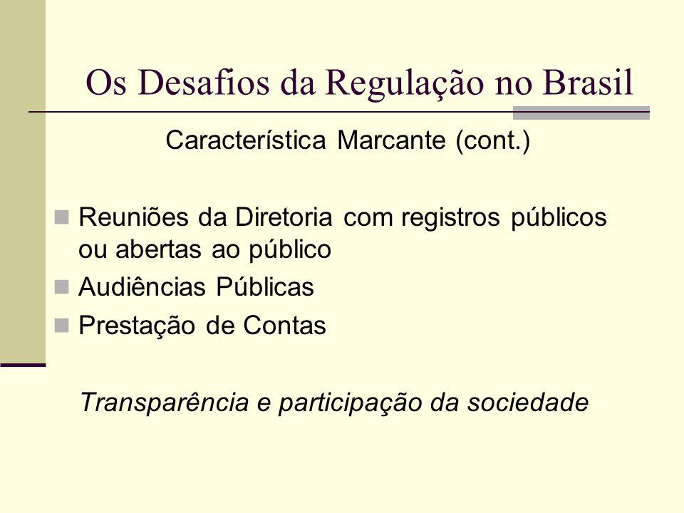 Os Desafios da Regulação no Brasil Característica Marcante (cont.) Reuniões da Diretoria com registros públicos ou abertas ao público Audiências Públi