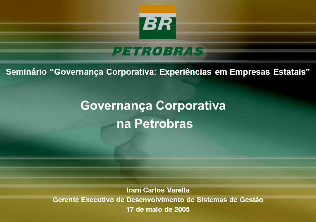 Seminário Governança Corporativa: Experiências em Empresas Estatais Irani Carlos Varella Gerente Executivo de Desenvolvimento de Sistemas de Gestão 17