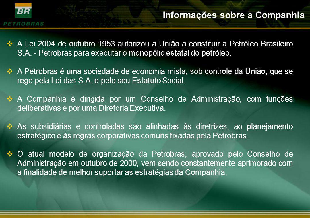 Informações sobre a Companhia A Lei 2004 de outubro 1953 autorizou a União a constituir a Petróleo Brasileiro S.A. - Petrobras para executar o monopól
