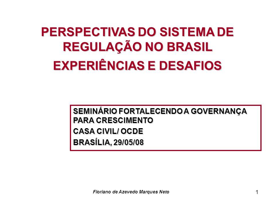 Floriano de Azevedo Marques Neto 1 PERSPECTIVAS DO SISTEMA DE REGULAÇÃO NO BRASIL EXPERIÊNCIAS E DESAFIOS SEMINÁRIO FORTALECENDO A GOVERNANÇA PARA CRE