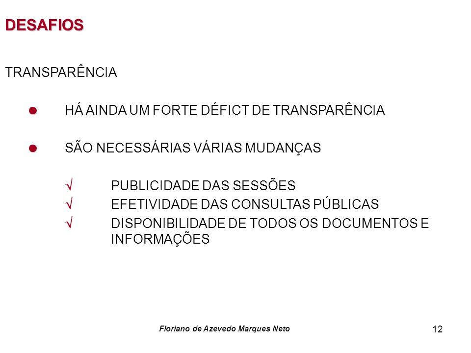 Floriano de Azevedo Marques Neto 12 DESAFIOS TRANSPARÊNCIA HÁ AINDA UM FORTE DÉFICT DE TRANSPARÊNCIA SÃO NECESSÁRIAS VÁRIAS MUDANÇAS PUBLICIDADE DAS S
