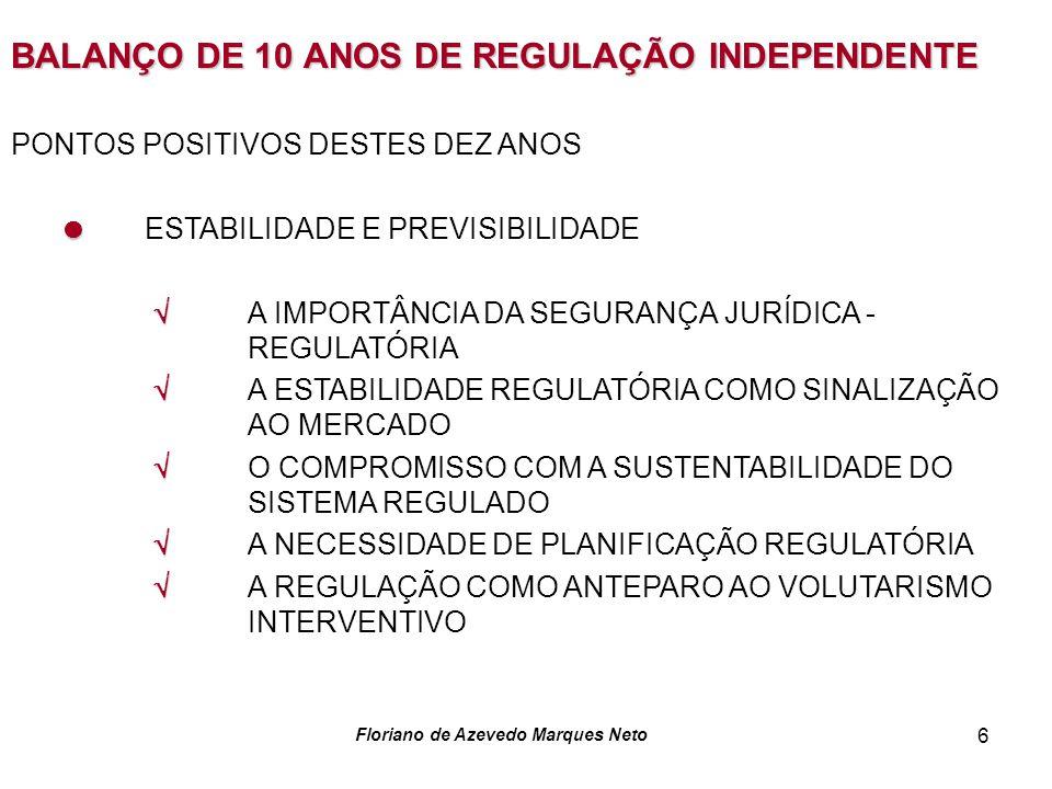 Floriano de Azevedo Marques Neto 6 BALANÇO DE 10 ANOS DE REGULAÇÃO INDEPENDENTE PONTOS POSITIVOS DESTES DEZ ANOS ESTABILIDADE E PREVISIBILIDADE A IMPO