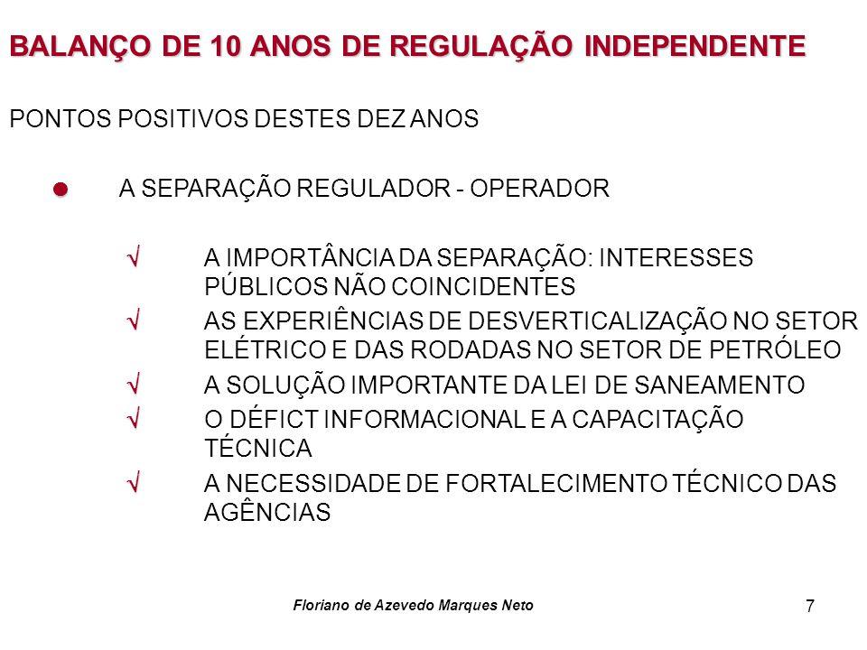 Floriano de Azevedo Marques Neto 7 BALANÇO DE 10 ANOS DE REGULAÇÃO INDEPENDENTE PONTOS POSITIVOS DESTES DEZ ANOS A SEPARAÇÃO REGULADOR - OPERADOR A IM