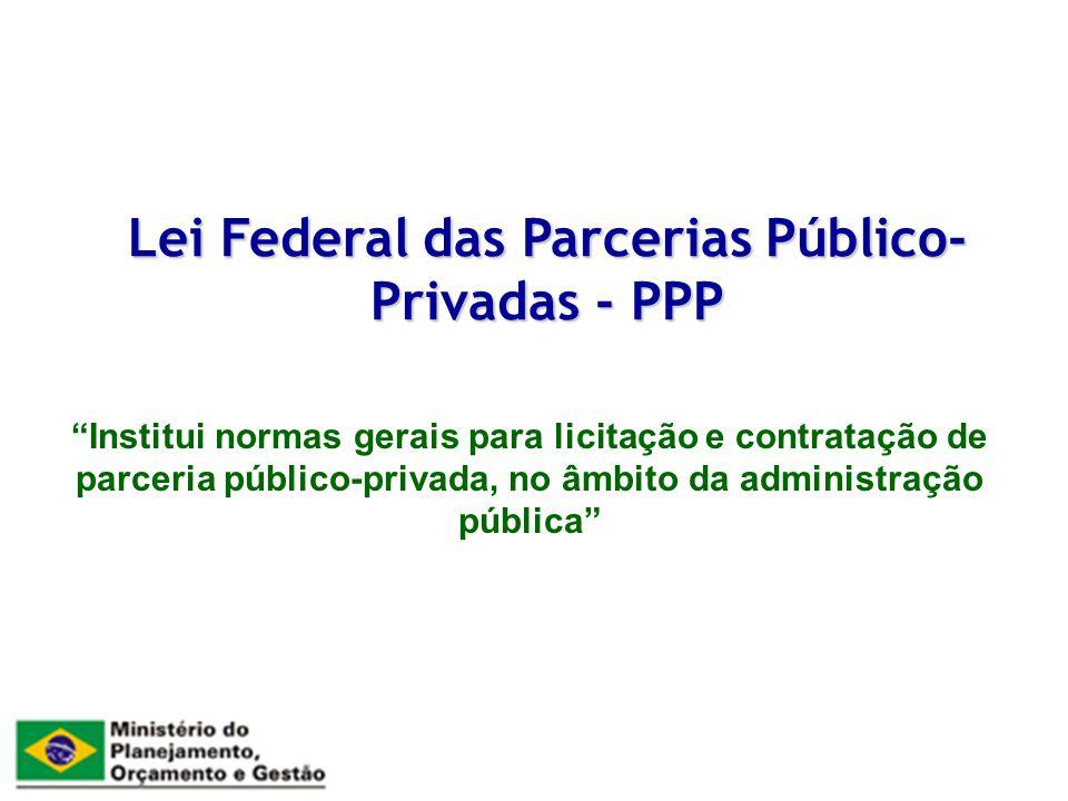 Modalidades de PPP Lei Federal de PPP Concessão Patrocinada Tarifa + contraprestação pública (até 70%) Aplicação subsidiária da Lei 8.987/95 Concessão Administrativa Contraprestação pública Aplicação subsidiária dos arts.