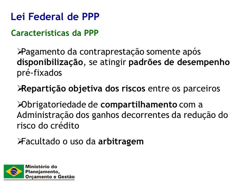 Características da PPP Lei Federal de PPP Pagamento da contraprestação somente após disponibilização, se atingir padrões de desempenho pré-fixados Rep