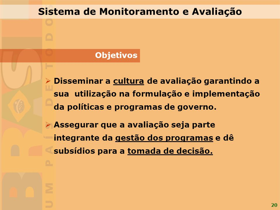 20 Disseminar a cultura de avaliação garantindo a sua utilização na formulação e implementação da políticas e programas de governo. Assegurar que a av