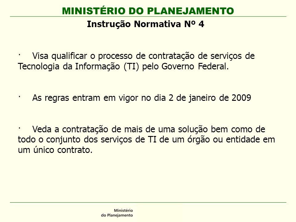 MINISTÉRIO DO PLANEJAMENTO Instrução Normativa Nº 4 ·Visa qualificar o processo de contratação de serviços de Tecnologia da Informação (TI) pelo Governo Federal.