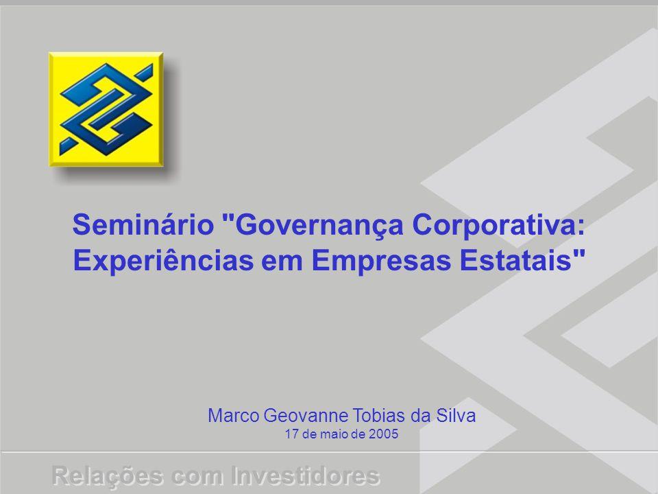 Relações com Investidores Marco Geovanne Tobias da Silva 17 de maio de 2005 Seminário Governança Corporativa: Experiências em Empresas Estatais Relações com Investidores