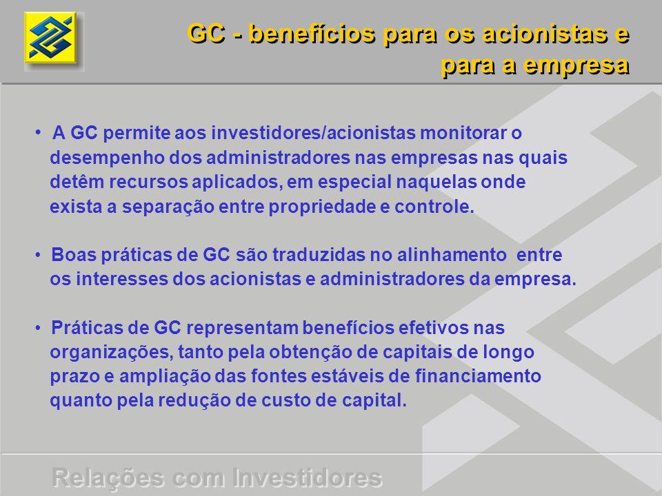 Relações com Investidores A GC permite aos investidores/acionistas monitorar o desempenho dos administradores nas empresas nas quais detêm recursos aplicados, em especial naquelas onde exista a separação entre propriedade e controle.