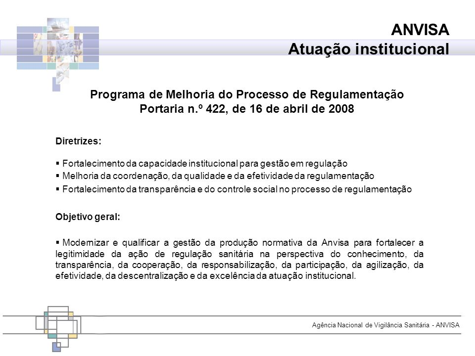 Agência Nacional de Vigilância Sanitária - ANVISA Diretrizes: Fortalecimento da capacidade institucional para gestão em regulação Melhoria da coordena