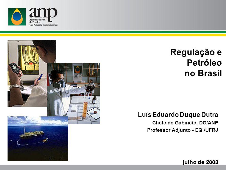 Luís Eduardo Duque Dutra Chefe de Gabinete, DG/ANP Professor Adjunto - EQ /UFRJ julho de 2008 Regulação e Petróleo no Brasil