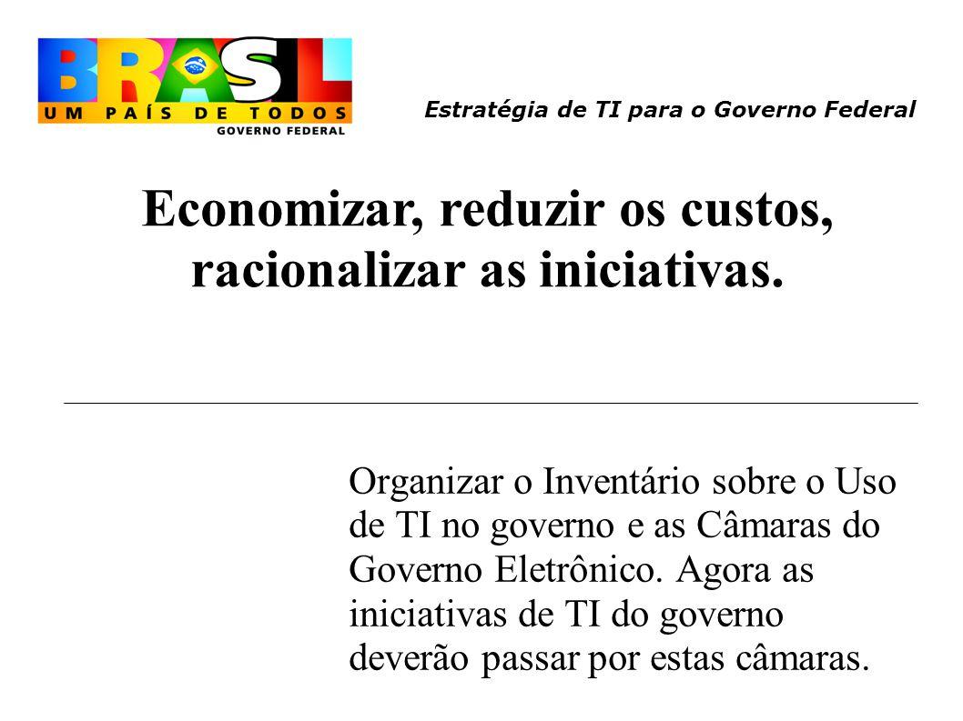 Estratégia de TI para o Governo Federal Romper a dispersão na área de TI.