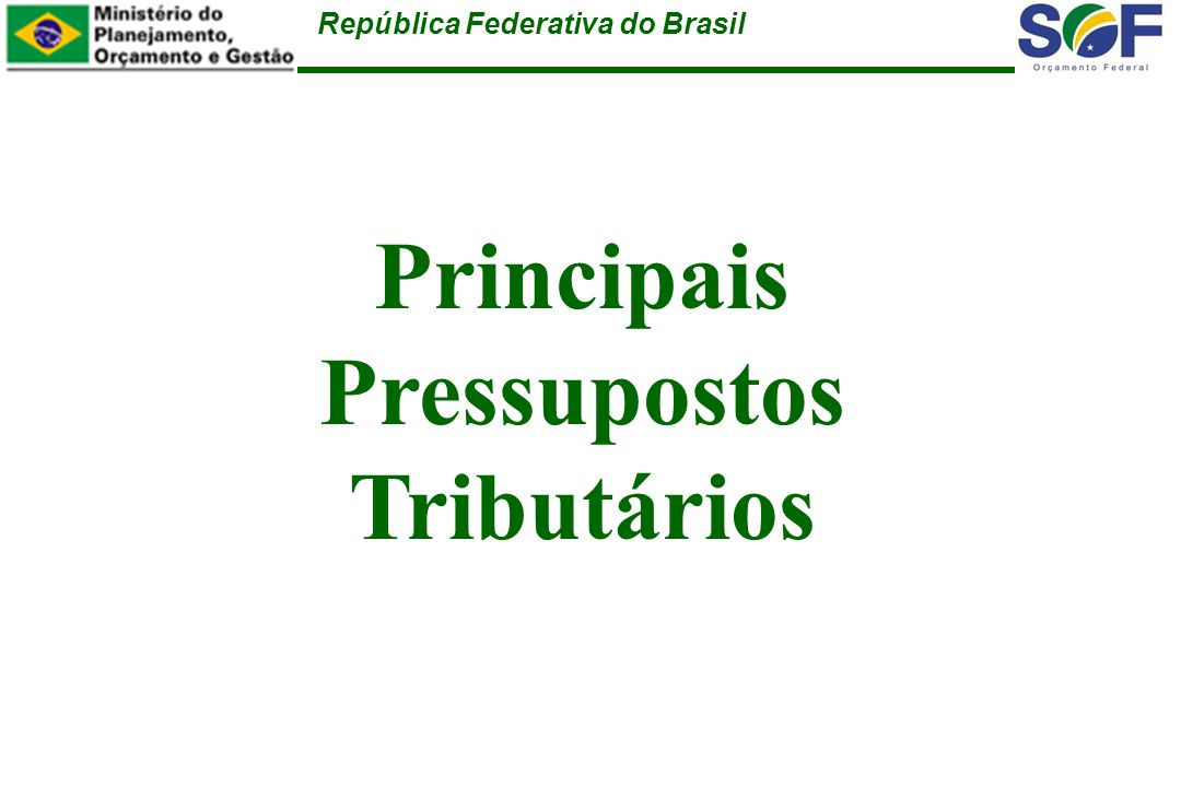 República Federativa do Brasil Manutenção da CPMF e Desvinculação dos Recursos da União - DRU nas mesmas condições atuais.