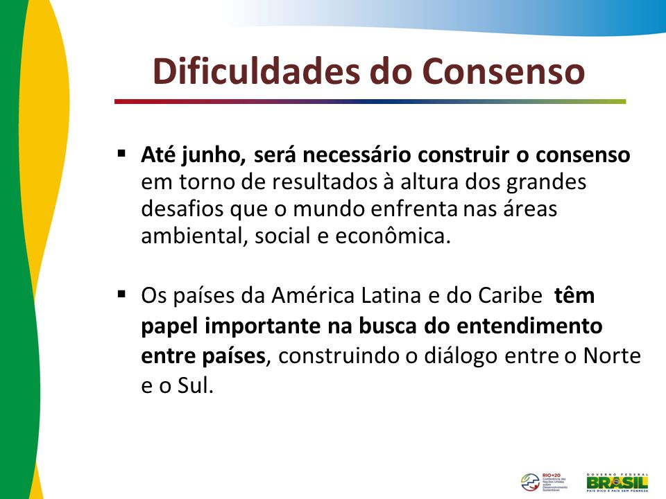 Dificuldades do Consenso Até junho, será necessário construir o consenso em torno de resultados à altura dos grandes desafios que o mundo enfrenta nas