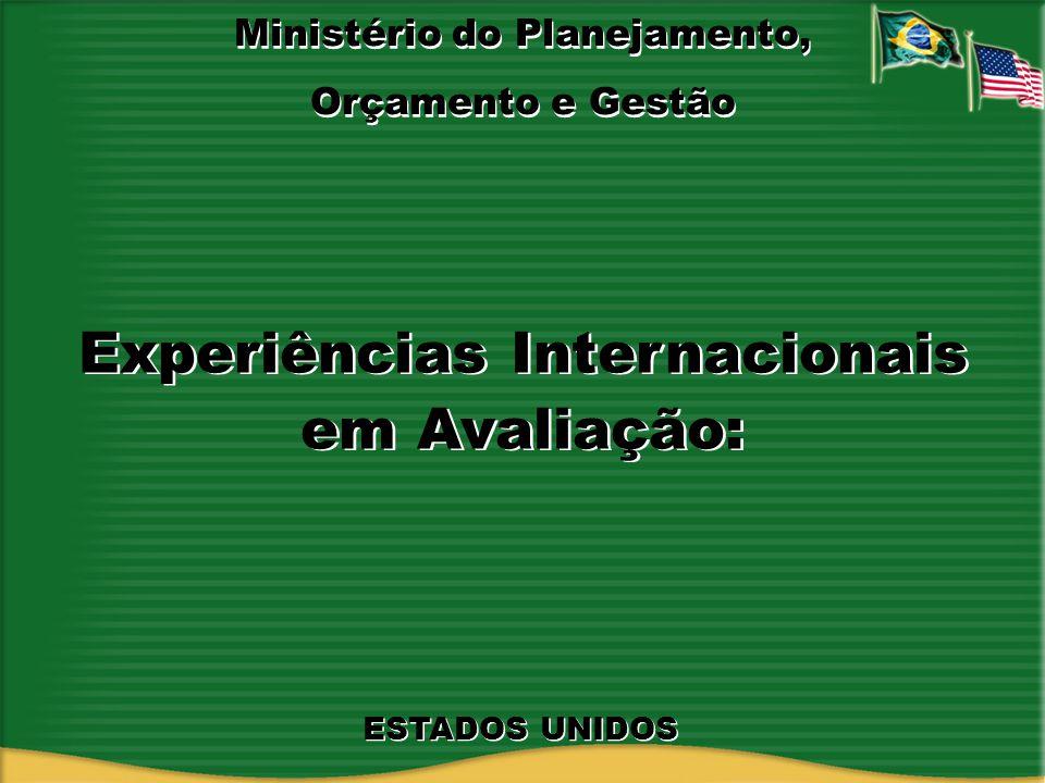 Ministério do Planejamento, Orçamento e Gestão Ministério do Planejamento, Orçamento e Gestão Experiências Internacionais em Avaliação: Experiências I