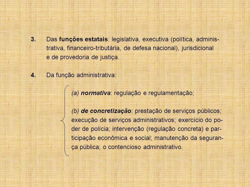 3.Das funções estatais: legislativa, executiva (política, adminis- trativa, financeiro-tributária, de defesa nacional), jurisdicional e de provedoria de justiça.